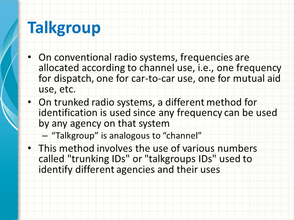 Trunked Radio Systems Highly popular with public service agencies Fundamental purpose behind trunking … – Allow increased message density on fewer circuits But when an emergency strikes and communication needs skyrocket, the channels quickly become saturated