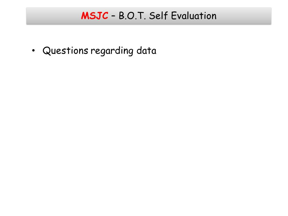 MSJC – B.O.T. Self Evaluation Questions regarding data