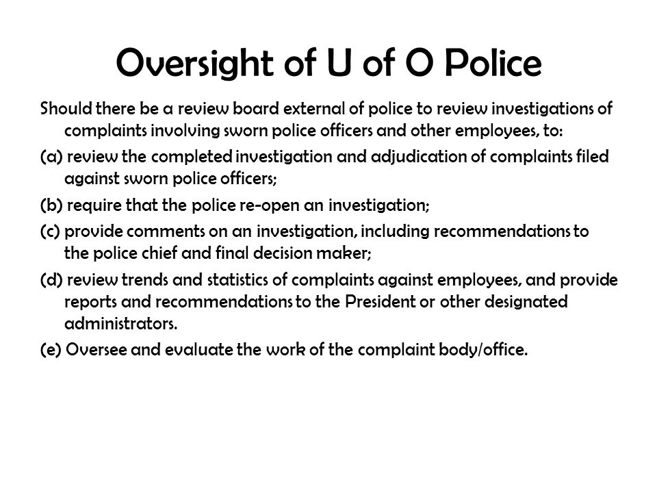 Oversight of U of O Police Should there be a review board external of police to review investigations of complaints involving sworn police officers an