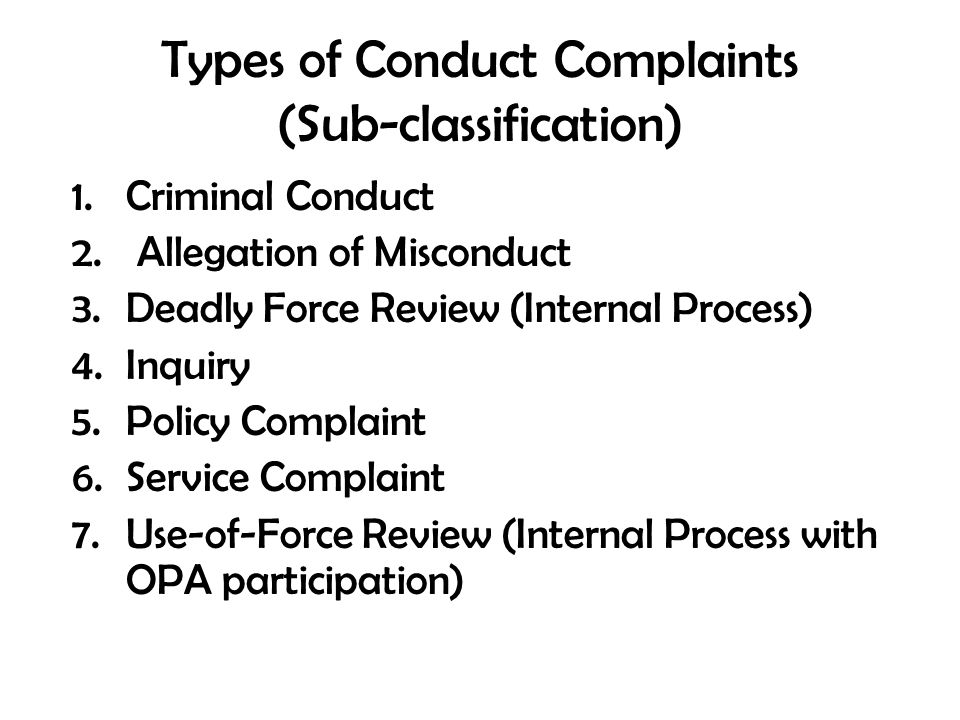 Allegations of Misconduct These allegations include the following subcategories: – Conduct – Constitutional Rights – Courtesy – Discrimination – Use of Force