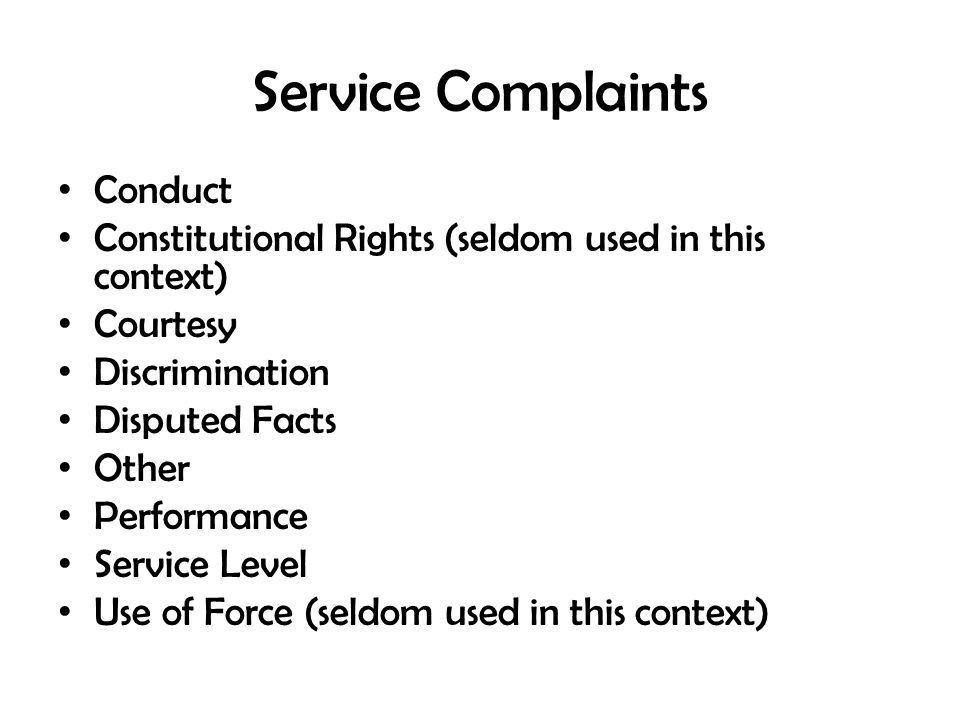 Service Complaints Conduct Constitutional Rights (seldom used in this context) Courtesy Discrimination Disputed Facts Other Performance Service Level