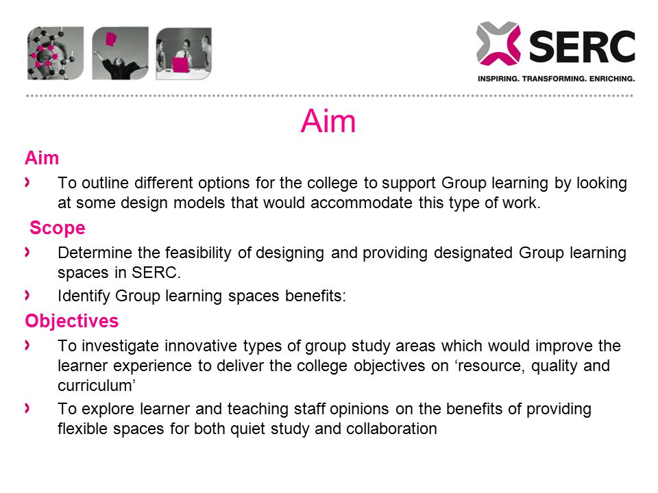 Aim To outline different options for the college to support Group learning by looking at some design models that would accommodate this type of work.
