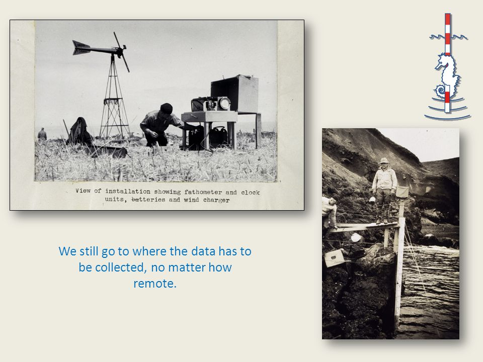 We still go to where the data has to be collected, no matter how remote.