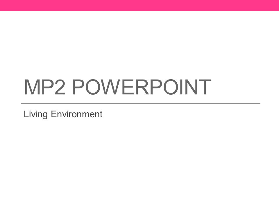 MP2 POWERPOINT Living Environment
