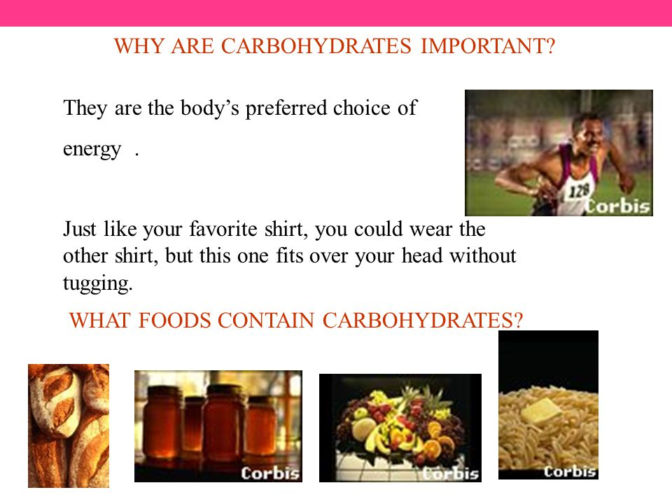 WHY ARE CARBOHYDRATES IMPORTANT. They are the body's preferred choice of energy.