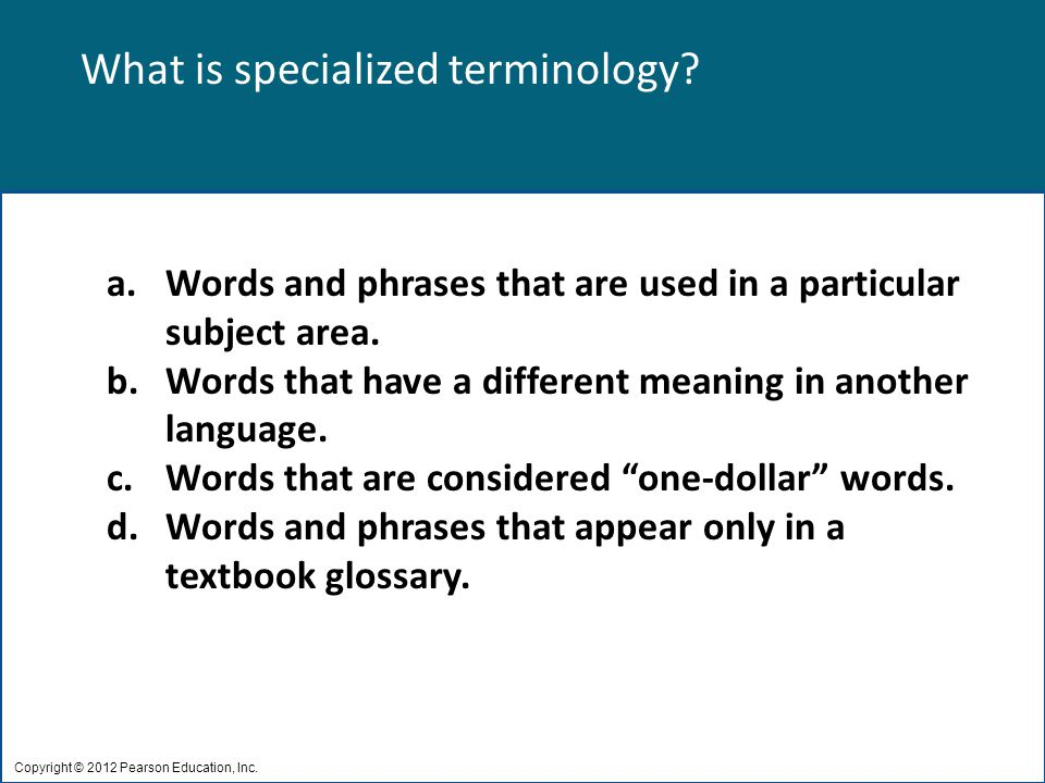 What is specialized terminology. Copyright © 2012 Pearson Education, Inc.