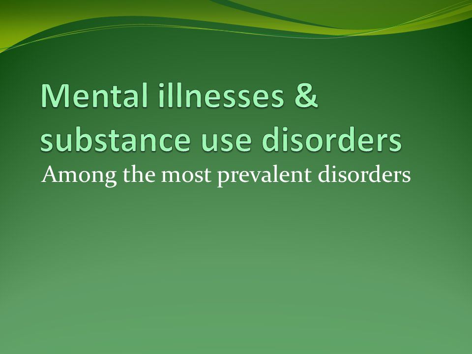 By the numbers: mental illnesses and substance use disorders Brain disorders, highly treatable 60-80% improvement, compared to 40-60% for heart disease Mental illnesses cause more premature death and disability than most other conditions, second only to heart disease Account for 25% of disability recipients Cost over $317 billion annually for lost productivity, health care and disability payments Impact of mental health and substance abuse in Alachua County One in four are affected by a mental illness = 7,392 One in 17 has a serious, potentially disabling illness = 1,739