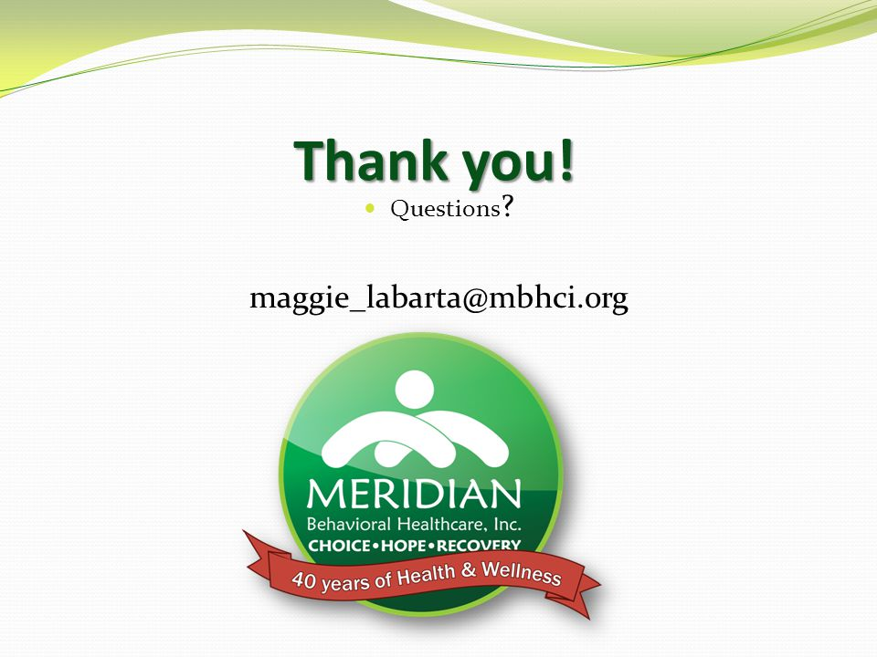 Thank you! Questions maggie_labarta@mbhci.org