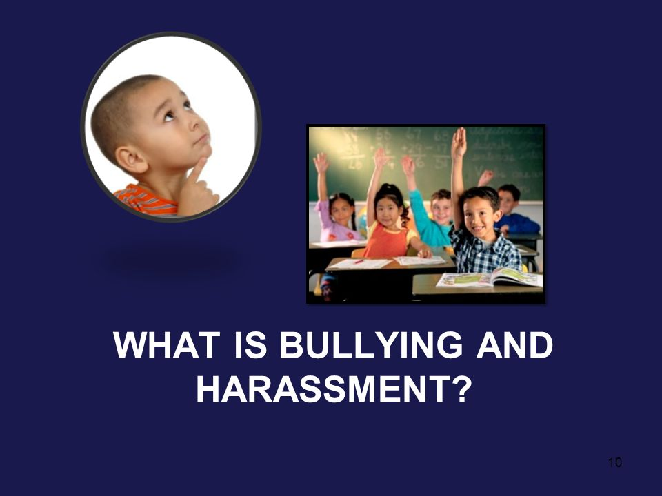 WHAT IS BULLYING AND HARASSMENT? 10