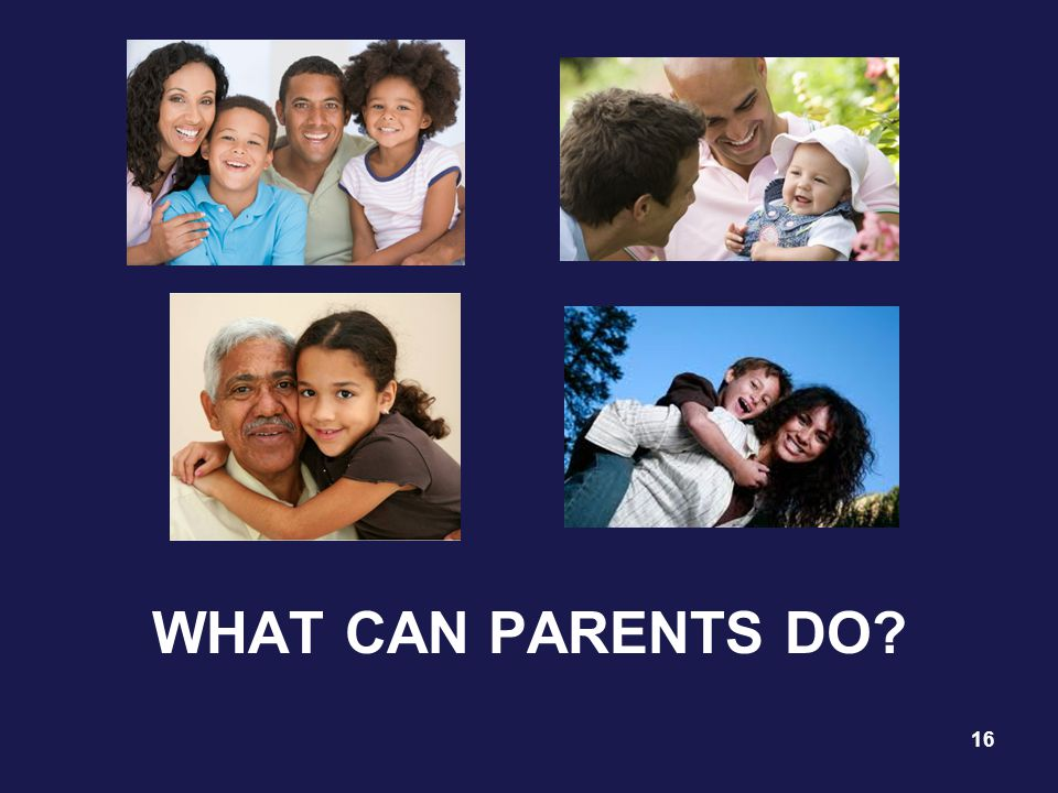 WHAT CAN PARENTS DO? 16