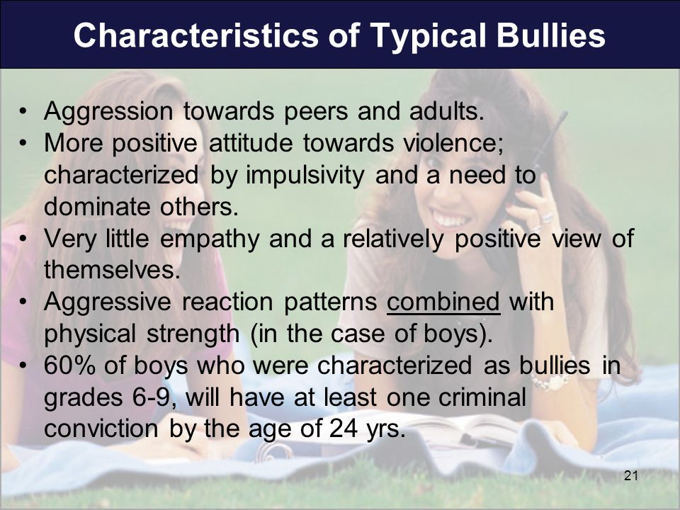 Characteristics of Typical Bullies Aggression towards peers and adults.