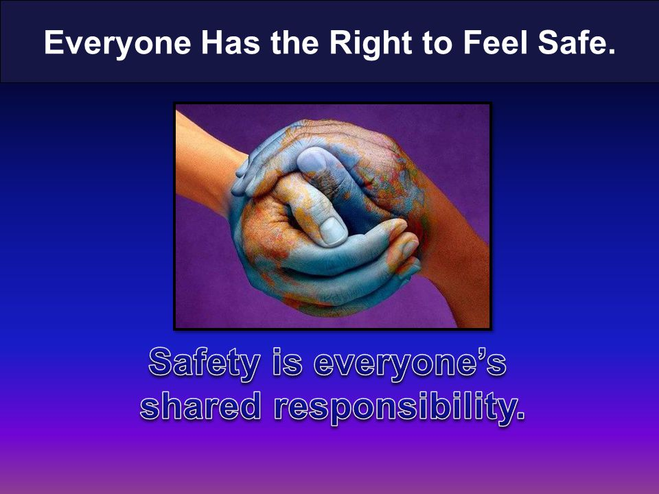 Everyone Has the Right to Feel Safe.