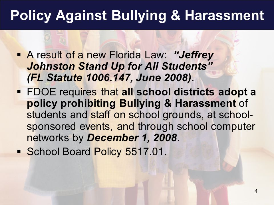 Policy Against Bullying & Harassment  A result of a new Florida Law: Jeffrey Johnston Stand Up for All Students (FL Statute 1006.147, June 2008).