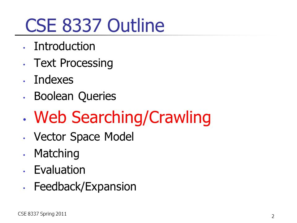 CSE 8337 Spring 2011 23 More spam techniques Doorway pages Pages optimized for a single keyword that re-direct to the real target page Link spamming Mutual admiration societies, hidden links, awards – more on these later Domain flooding: numerous domains that point or re-direct to a target page Robots Fake query stream – rank checking programs