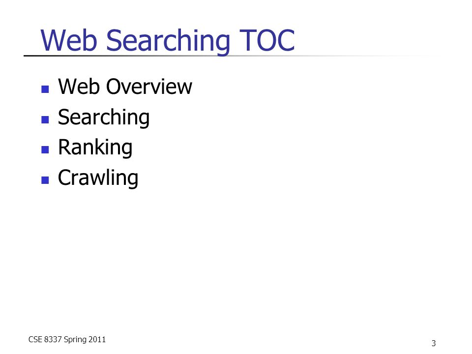 CSE 8337 Spring 2011 3 Web Searching TOC Web Overview Searching Ranking Crawling