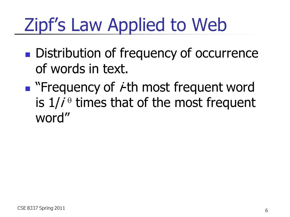 CSE 8337 Spring 2011 6 Zipf's Law Applied to Web Distribution of frequency of occurrence of words in text.