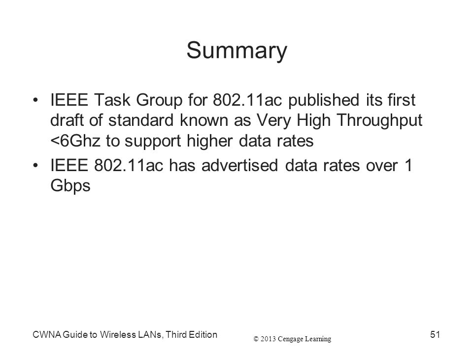 © 2013 Cengage Learning Summary IEEE Task Group for 802.11ac published its first draft of standard known as Very High Throughput <6Ghz to support high
