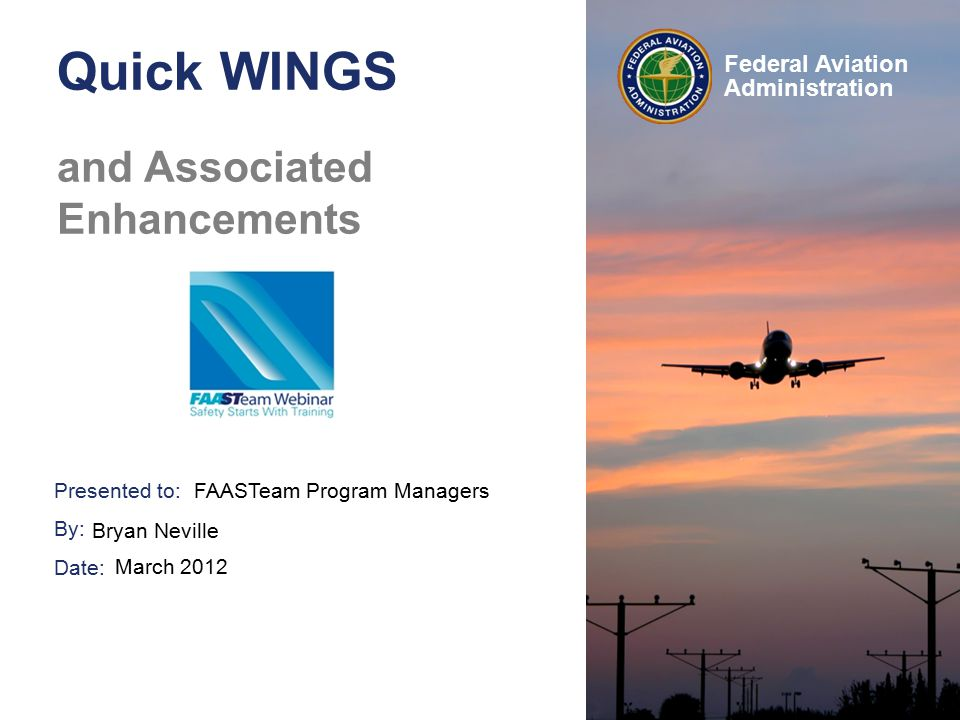 12 Federal Aviation Administration Quick WINGS and Enhancements Activities, Courses & Seminars Old Menu Selections: –Activity History –Course Catalog –Find Seminars –Find Activities –My Courses –My Seminars –Topic Suggestions New Menu Selections: –Activities –Courses –Seminars –Topic Suggestions 6 3