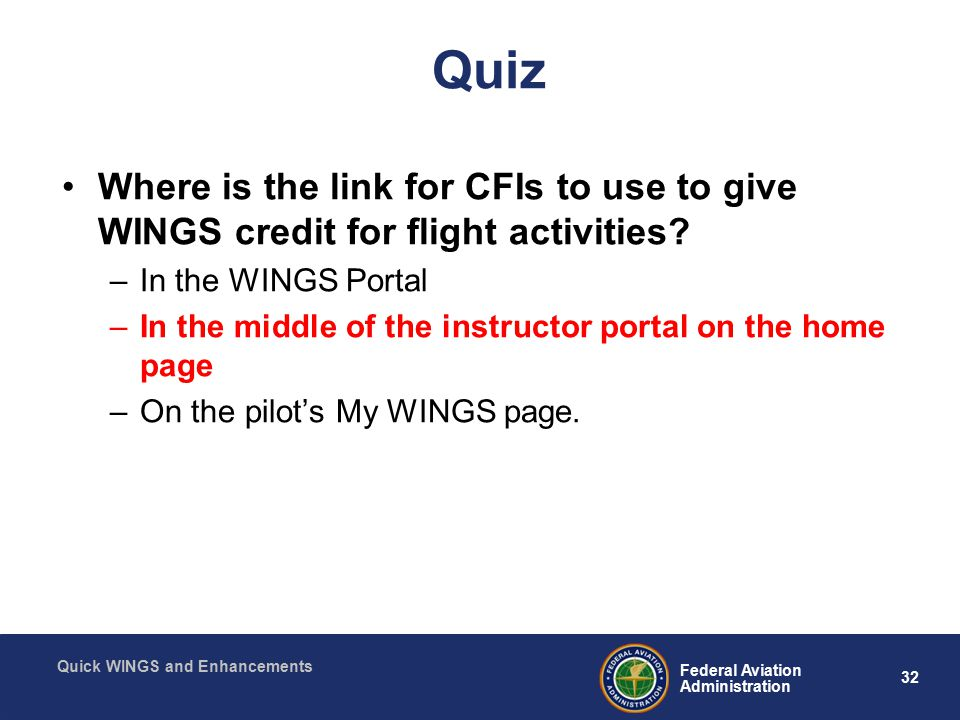 32 Federal Aviation Administration Quick WINGS and Enhancements Quiz Where is the link for CFIs to use to give WINGS credit for flight activities.
