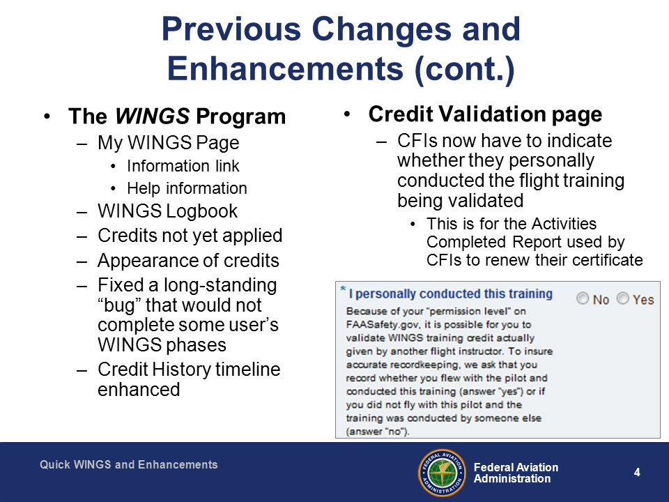 25 Federal Aviation Administration Quick WINGS and Enhancements Accident Causal Factors –Knowledge Aeronautical Decision Making Performance and Limitations, and Preflight Planning, Risk Management, and Fuel Management –Flight Takeoffs and Landings Positive Aircraft Control, and Basic Flying Skills