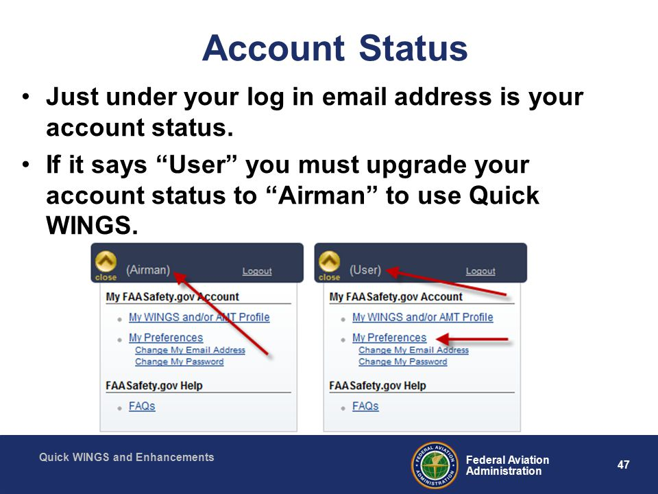 47 Federal Aviation Administration Quick WINGS and Enhancements Account Status Just under your log in email address is your account status.