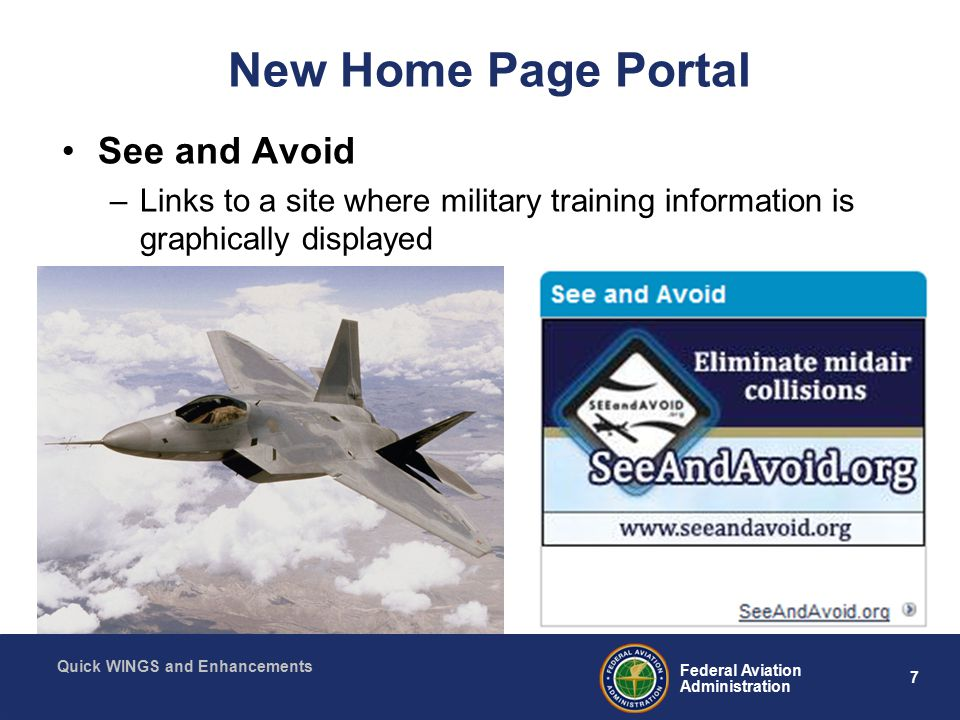 8 Federal Aviation Administration Quick WINGS and Enhancements Activities, Courses & Seminars Old Menu Selections: –Activity History –Course Catalog –Find Seminars –Find Activities –My Courses –My Seminars –Topic Suggestions New Menu Selections: –Activities –Courses –Seminars –Topic Suggestions 6 3
