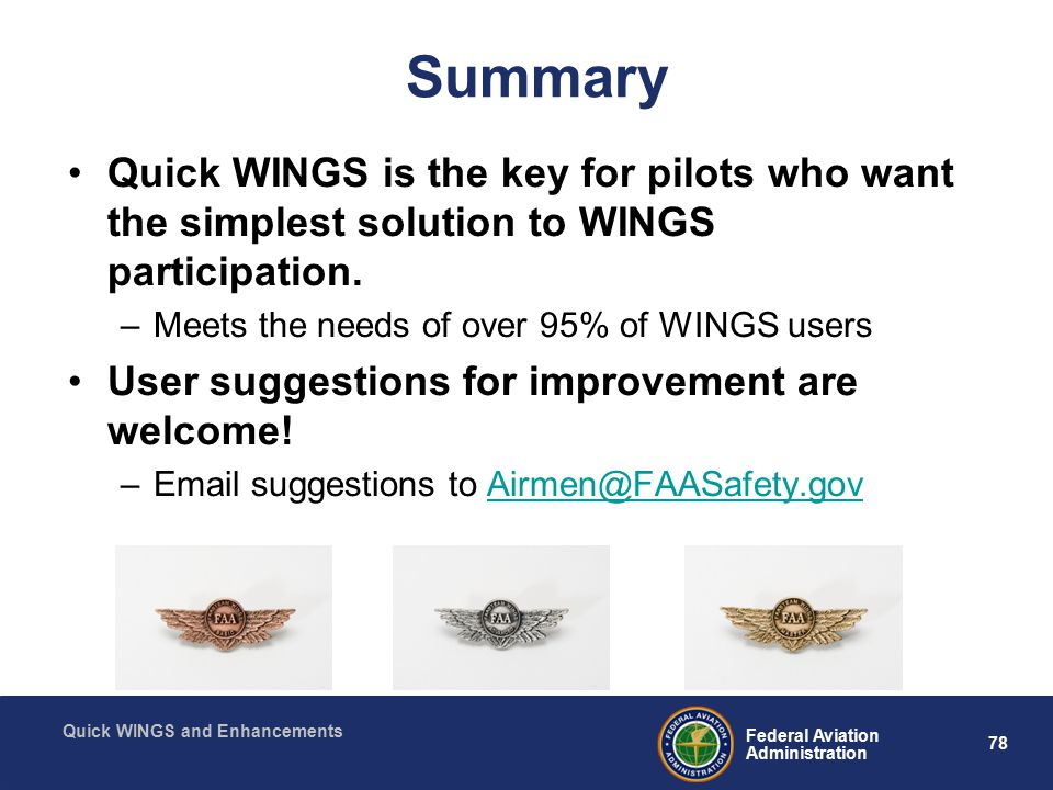 78 Federal Aviation Administration Quick WINGS and Enhancements Summary Quick WINGS is the key for pilots who want the simplest solution to WINGS participation.