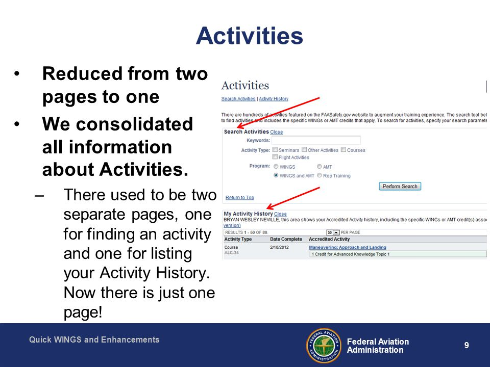 9 Federal Aviation Administration Quick WINGS and Enhancements Activities Reduced from two pages to one We consolidated all information about Activities.