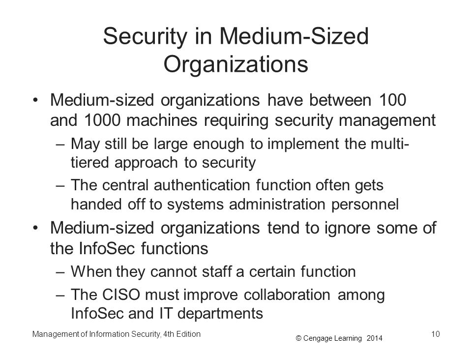 © Cengage Learning 2014 Security in Medium-Sized Organizations Medium-sized organizations have between 100 and 1000 machines requiring security manage