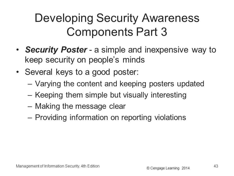 © Cengage Learning 2014 Developing Security Awareness Components Part 3 Security Poster - a simple and inexpensive way to keep security on people's mi