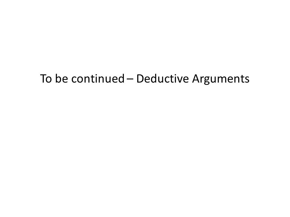 To be continued – Deductive Arguments
