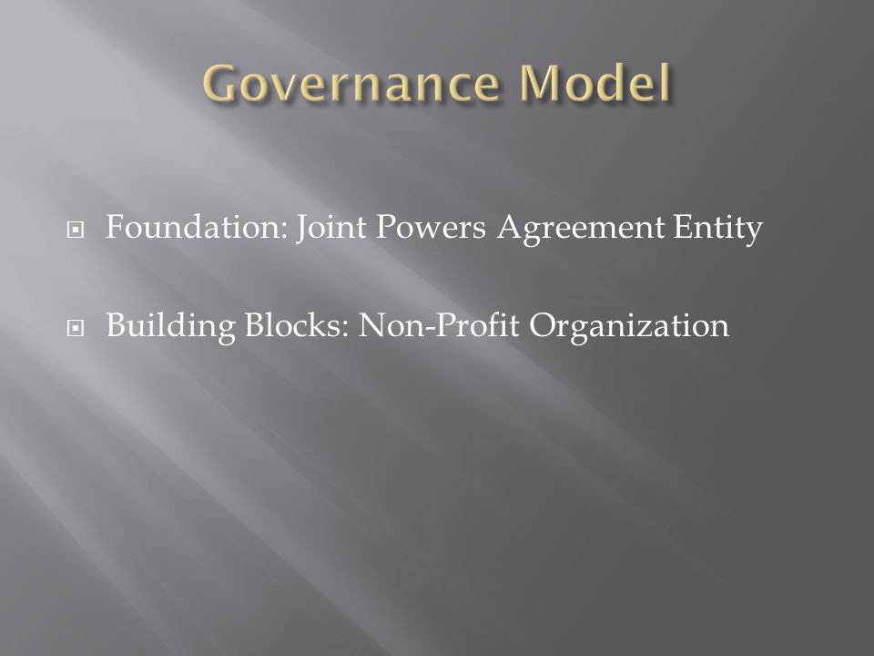  Foundation: Joint Powers Agreement Entity  Building Blocks: Non-Profit Organization