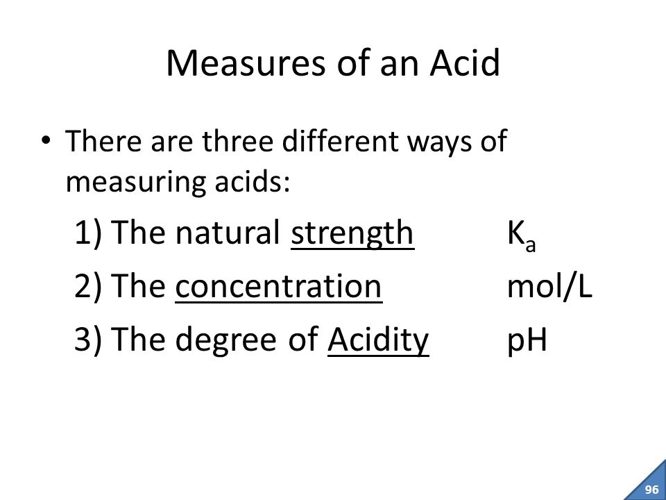 95 pH, [H 3 O + ] and K a of Acids There are three different factors that affect the apparent strength of an acid.