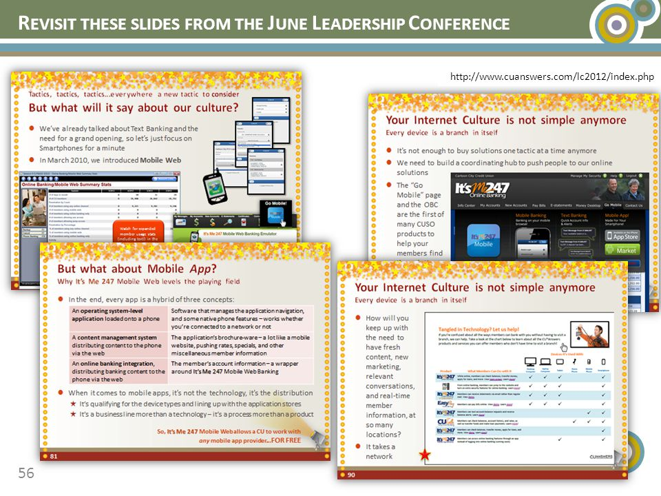 R EVISIT THESE SLIDES FROM THE J UNE L EADERSHIP C ONFERENCE 56 http://www.cuanswers.com/lc2012/index.php