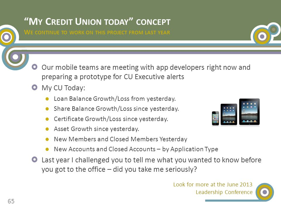M Y C REDIT U NION TODAY CONCEPT W E CONTINUE TO WORK ON THIS PROJECT FROM LAST YEAR  Our mobile teams are meeting with app developers right now and preparing a prototype for CU Executive alerts  My CU Today: Loan Balance Growth/Loss from yesterday.