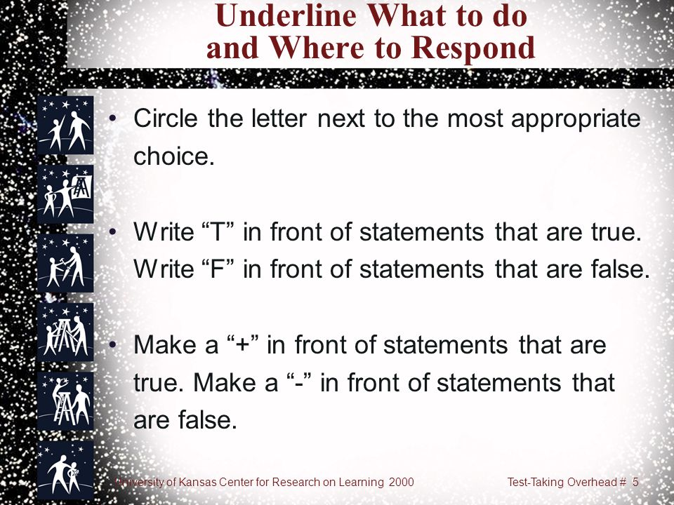University of Kansas Center for Research on Learning 2000Test-Taking Overhead # 5 Underline What to do and Where to Respond Circle the letter next to