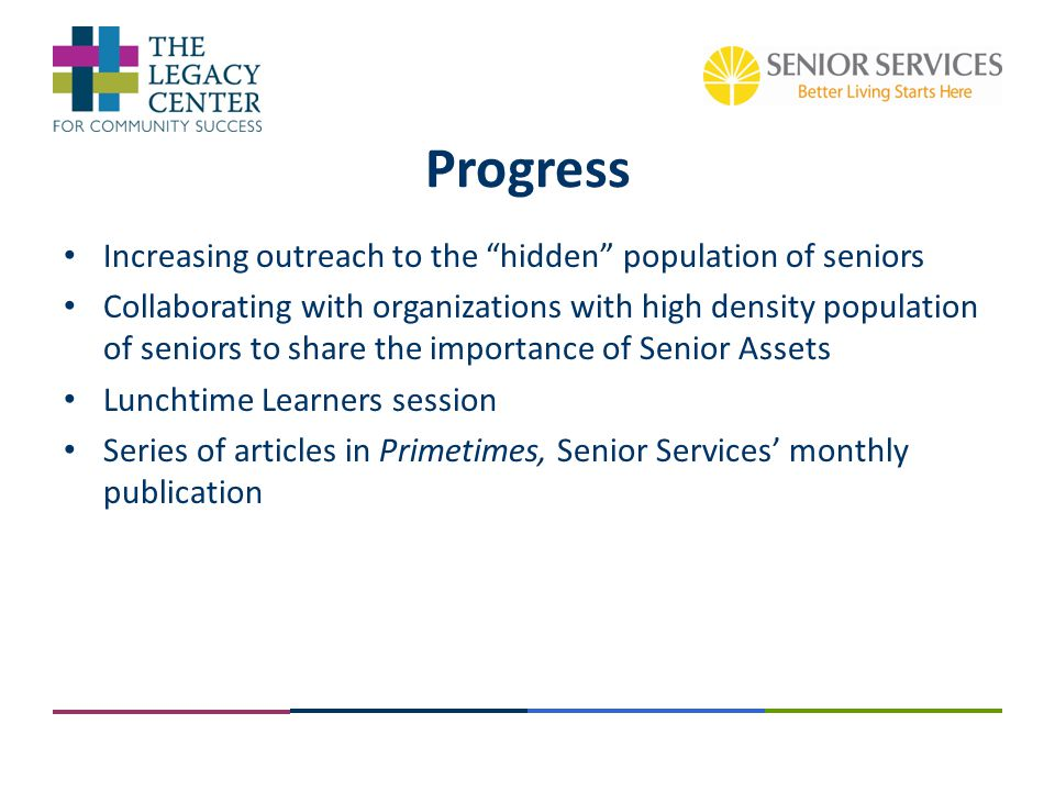 """Increasing outreach to the """"hidden"""" population of seniors Collaborating with organizations with high density population of seniors to share the import"""