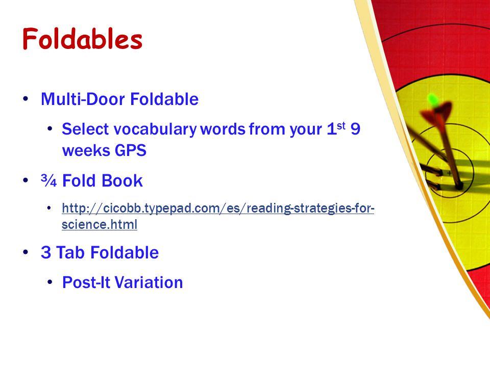 Foldables Multi-Door Foldable Select vocabulary words from your 1 st 9 weeks GPS ¾ Fold Book http://cicobb.typepad.com/es/reading-strategies-for- science.html http://cicobb.typepad.com/es/reading-strategies-for- science.html 3 Tab Foldable Post-It Variation