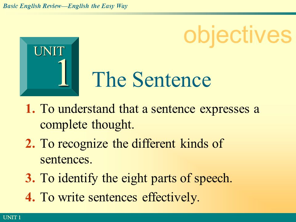 © SOUTH-WESTERN PUBLISHING Basic English Review—English the Easy Way UNIT 1 2 Section 1 A Sentence A sentence expresses a complete thought through a series or group of words.
