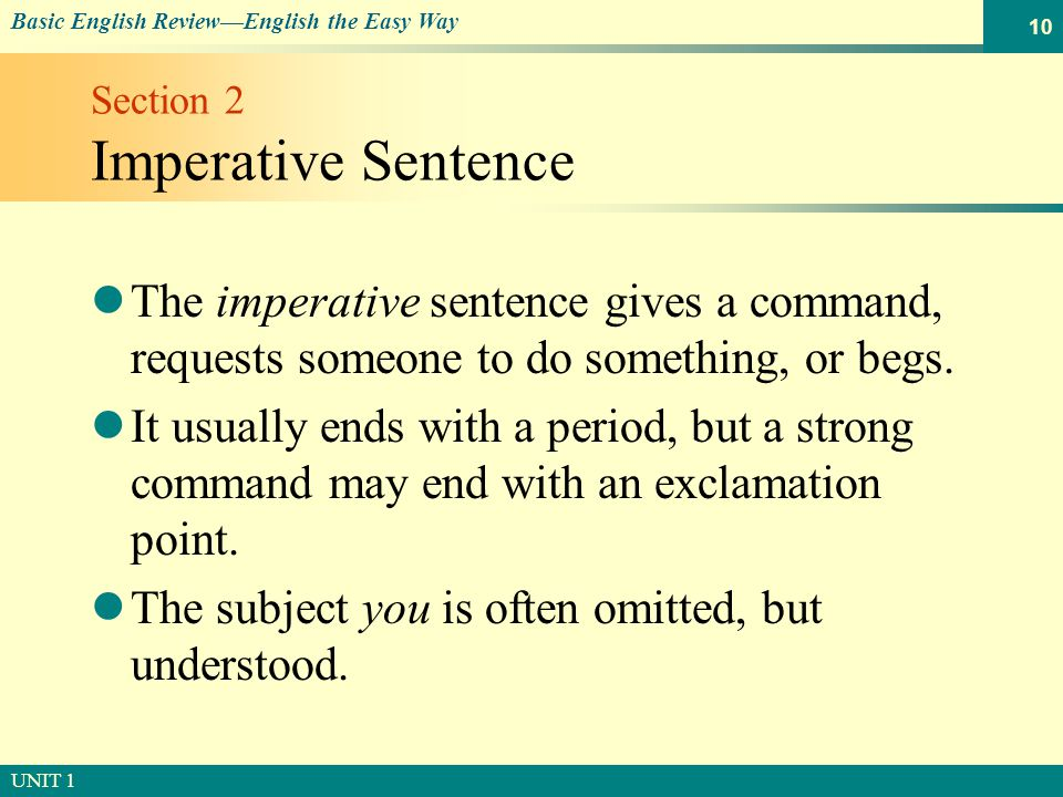 © SOUTH-WESTERN PUBLISHING Basic English Review—English the Easy Way UNIT 1 10 Section 2 Imperative Sentence The imperative sentence gives a command, requests someone to do something, or begs.