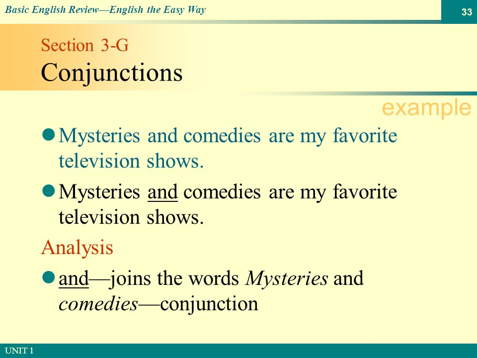 © SOUTH-WESTERN PUBLISHING Basic English Review—English the Easy Way UNIT 1 33 Section 3-G Conjunctions Mysteries and comedies are my favorite television shows.