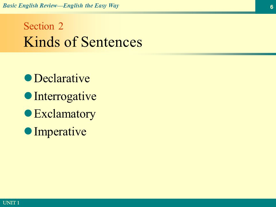 © SOUTH-WESTERN PUBLISHING Basic English Review—English the Easy Way UNIT 1 7 Section 2 Declarative Sentence The declarative sentence makes a statement.
