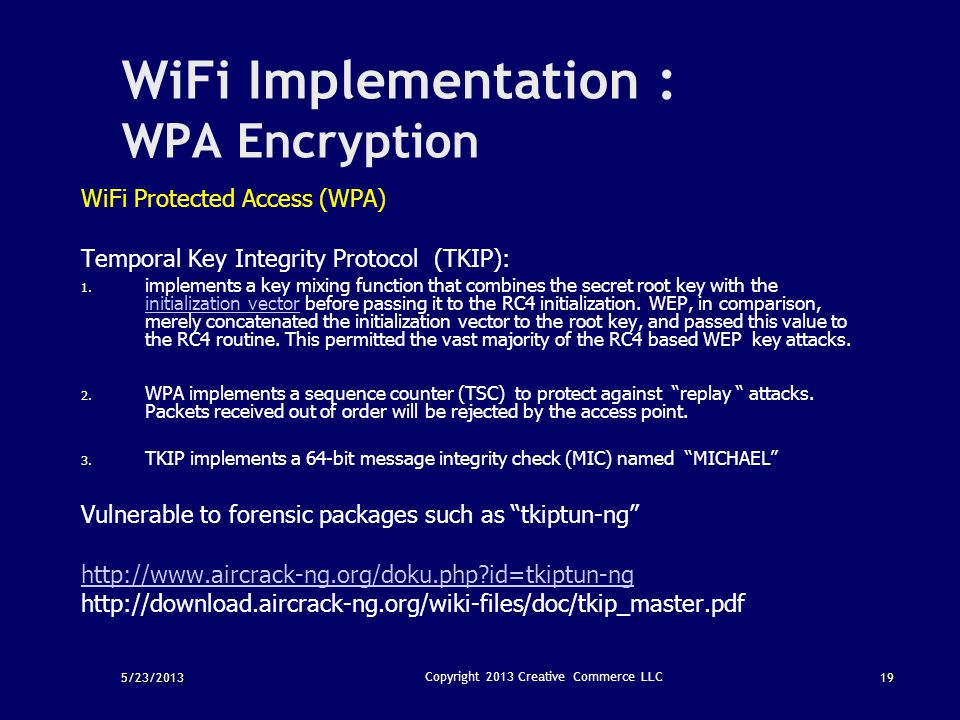 5/23/201319 Copyright 2013 Creative Commerce LLC WiFi Implementation : WPA Encryption WiFi Protected Access (WPA) Temporal Key Integrity Protocol (TKI