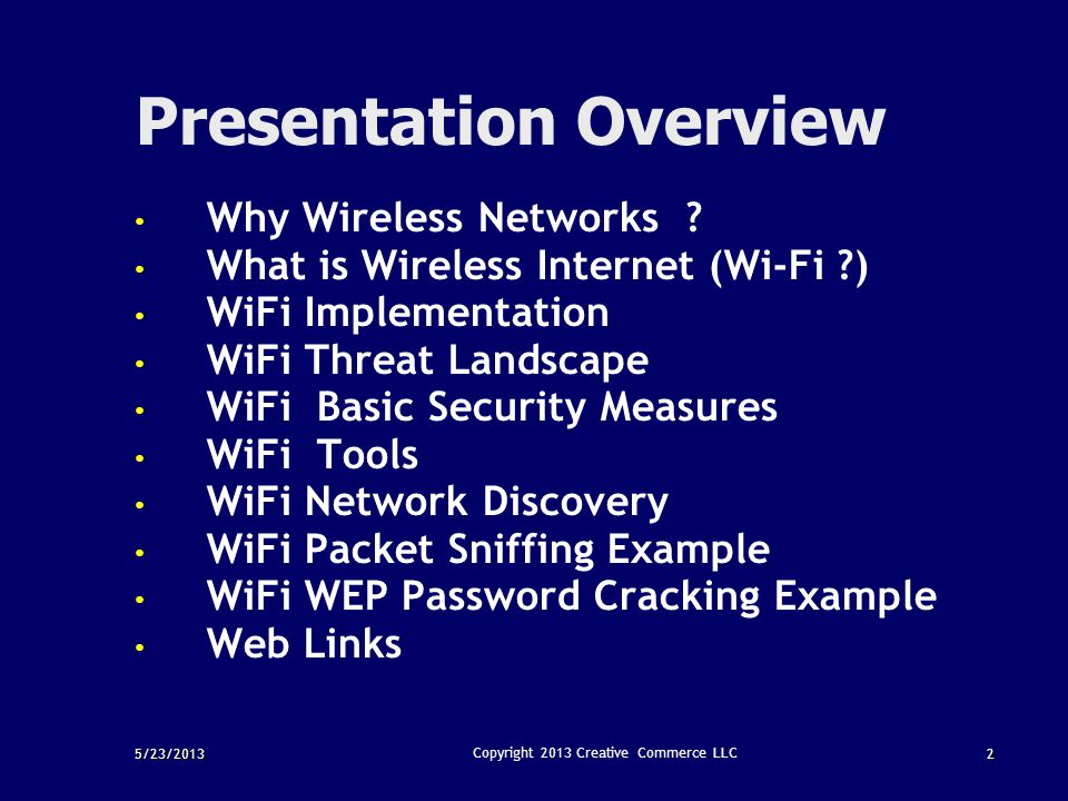 5/23/20132 Copyright 2013 Creative Commerce LLC Presentation Overview Why Wireless Networks ? What is Wireless Internet (Wi-Fi ?) WiFi Implementation