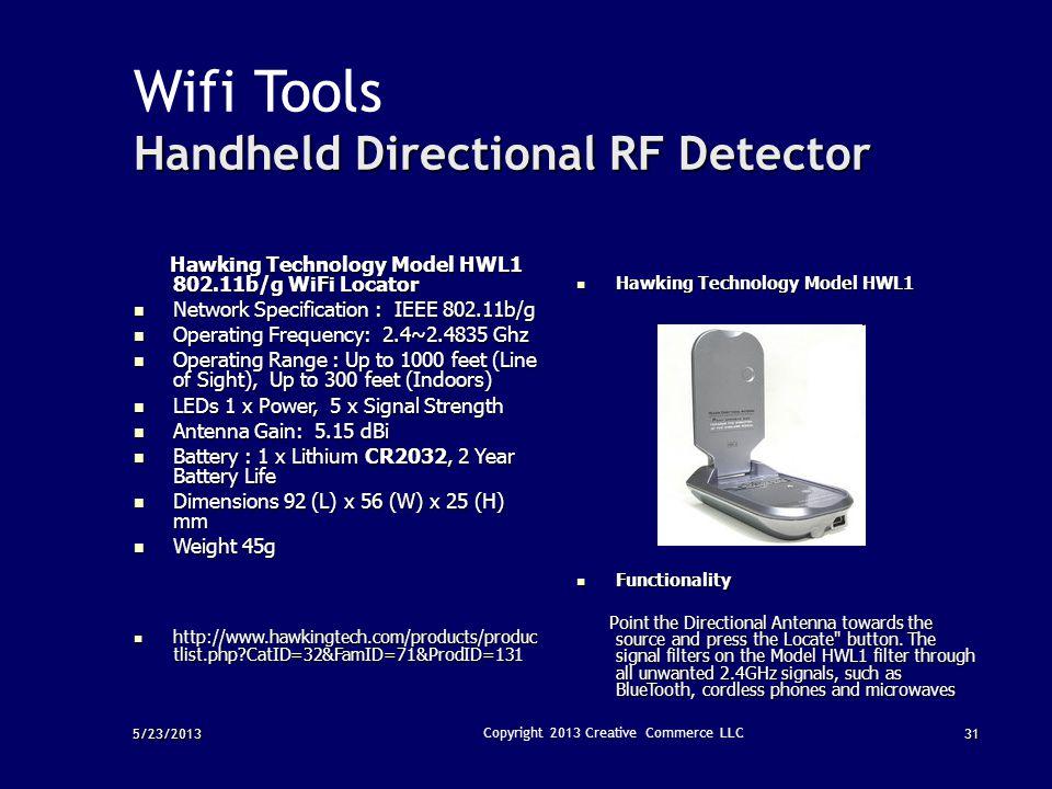 5/23/2013 Copyright 2013 Creative Commerce LLC Wifi Tools Handheld Directional RF Detector Hawking Technology Model HWL1 802.11b/g WiFi Locator Hawkin