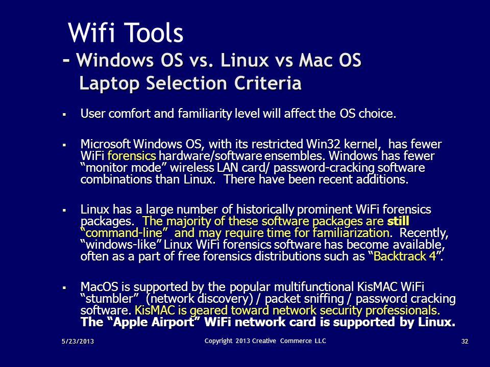 5/23/201332 Copyright 2013 Creative Commerce LLC - Windows OS vs. Linux vs Mac OS Laptop Selection Criteria Wifi Tools - Windows OS vs. Linux vs Mac O