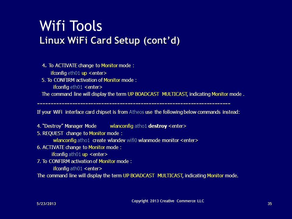 5/23/201335 Linux WiFi Card Setup (cont'd) Wifi Tools Linux WiFi Card Setup (cont'd) 4. To ACTIVATE change to Monitor mode : 4. To ACTIVATE change to