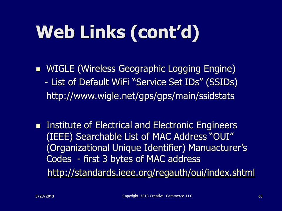 5/23/201365 Copyright 2013 Creative Commerce LLC Web Links (cont'd) WIGLE (Wireless Geographic Logging Engine) WIGLE (Wireless Geographic Logging Engi