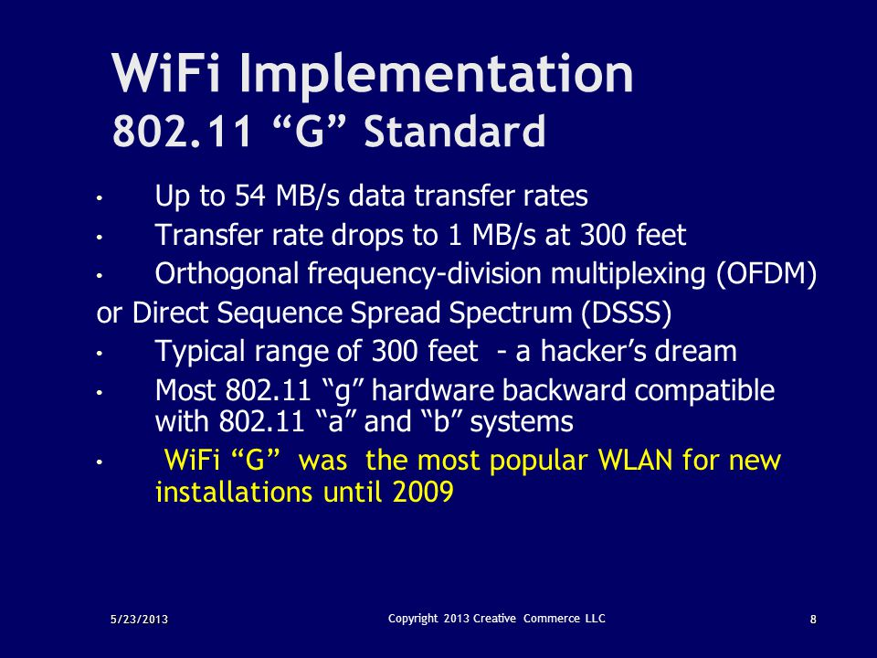 """5/23/20138 Copyright 2013 Creative Commerce LLC WiFi Implementation 802.11 """"G"""" Standard Up to 54 MB/s data transfer rates Transfer rate drops to 1 MB/"""