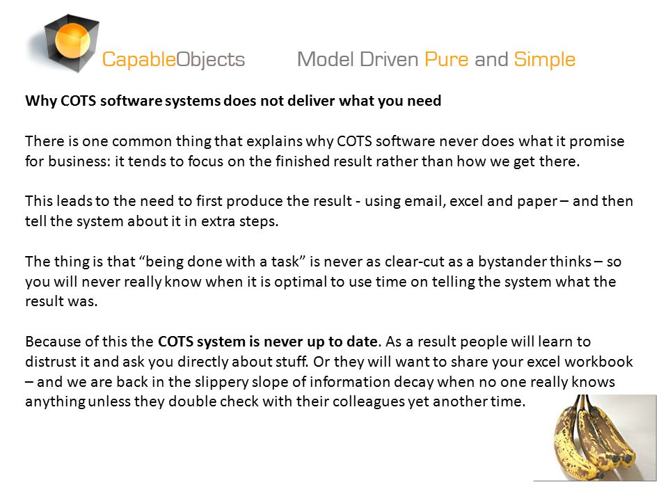 Why COTS software systems does not deliver what you need There is one common thing that explains why COTS software never does what it promise for busi